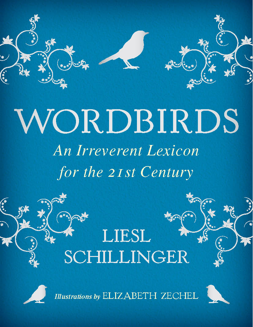 Book Launch: Wordbirds: An Irreverent Lexicon for the 21st Century by Liesl Schillinger, with Teddy Wayne