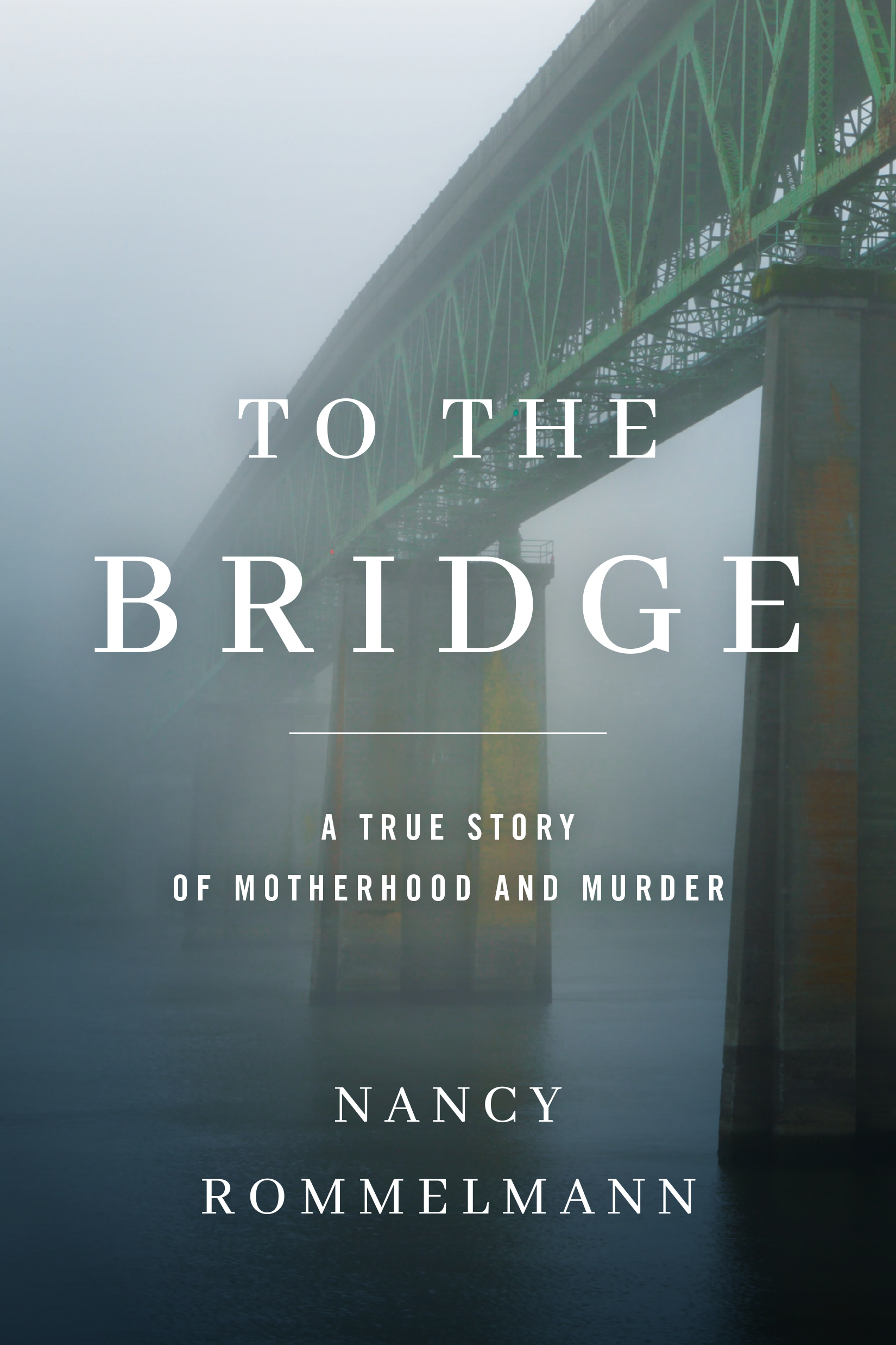 Book Launch: To the Bridge: A True Story of Motherhood and Murder by Nancy Rommelmann
