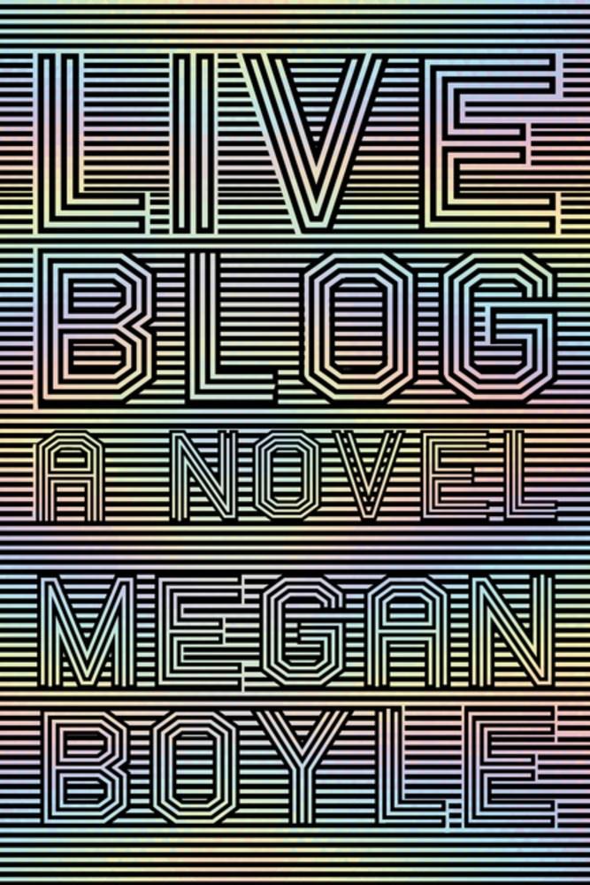 Book Launch & Reading: LIVEBLOG by Megan Boyle — w/ Michael Bible, Hannah Lilith Assadi, Jason Phoebe Rusch, & Joanna Valente — Hosted by Bud Smith