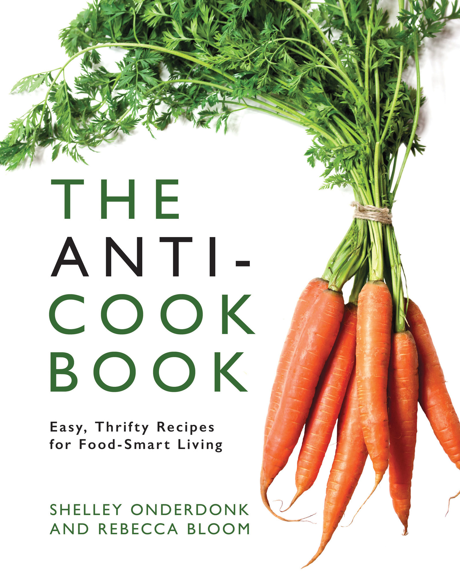 Cookbook Launch: The Anti-Cookbook: Easy, Thrifty Recipes for Food-Smart Living by Shelley Onderdonk & Rebecca Bloom