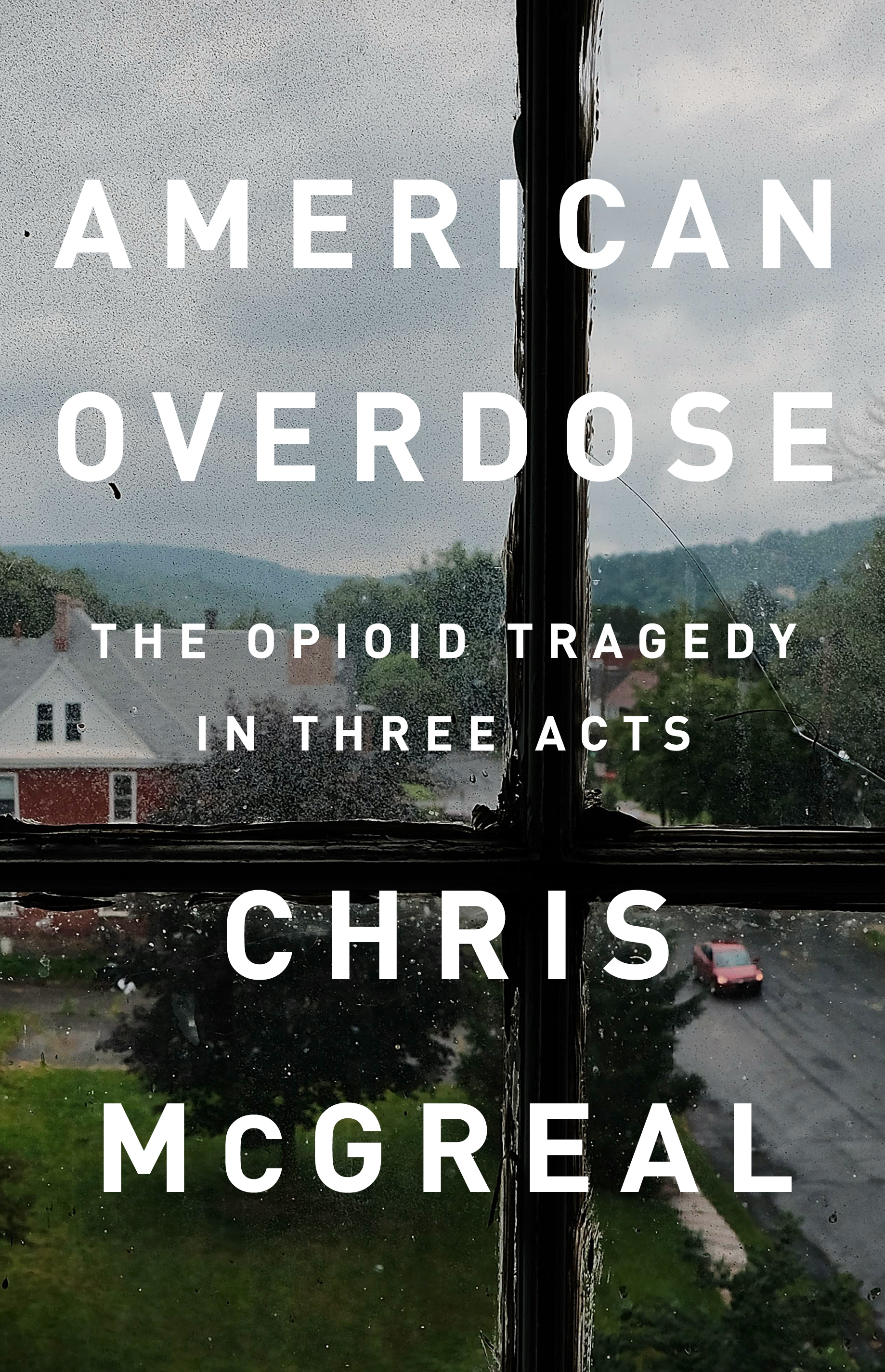 Book Launch: American Overdose: The Opioid Tragedy in Three Acts by Chris McGreal — in conversation w/ Philip Gourevitch