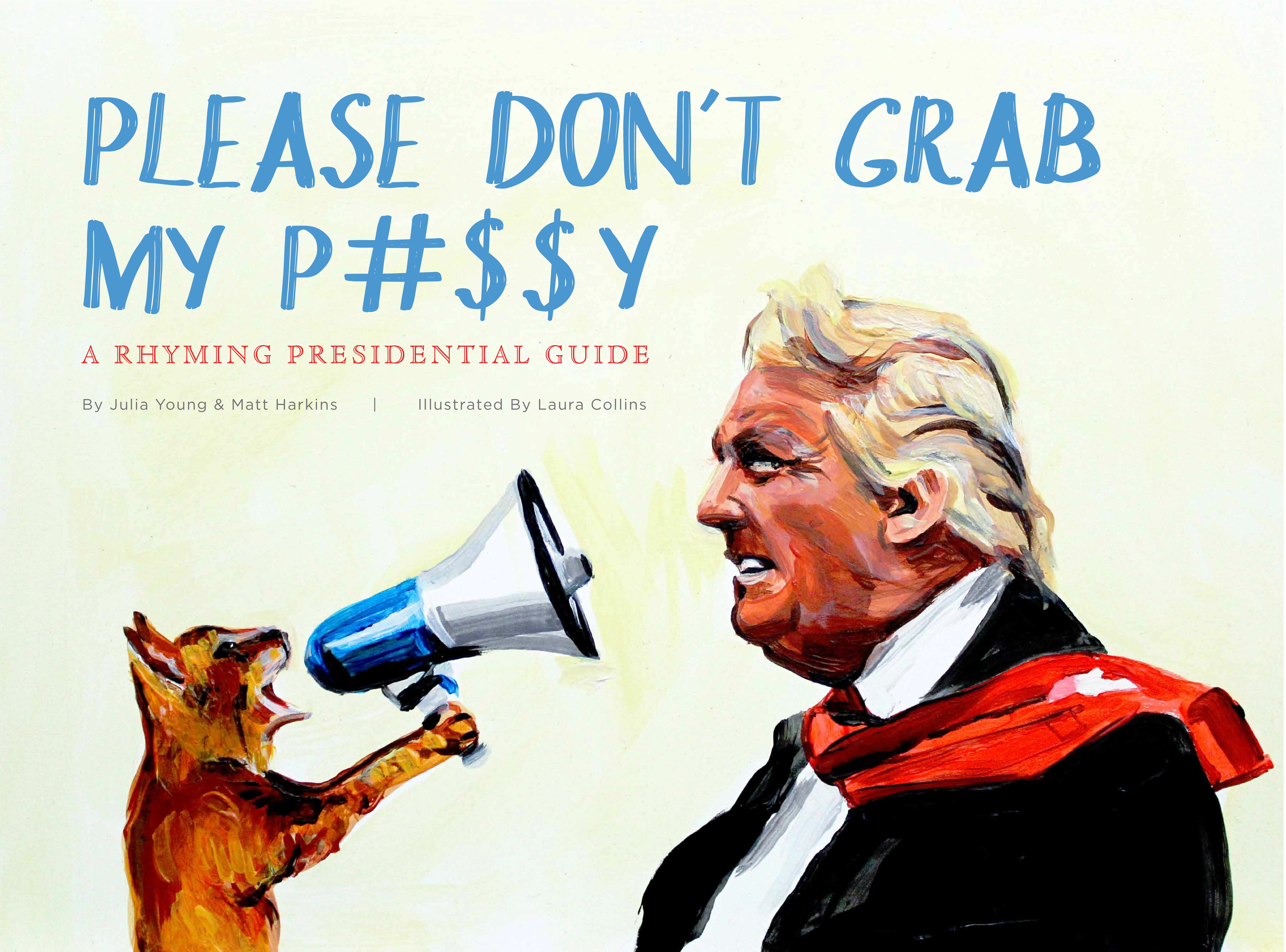 Book Launch: Please Don't Grab My P#$$y: A Rhyming Presidential Guide by Julia Young & Matt Harkins