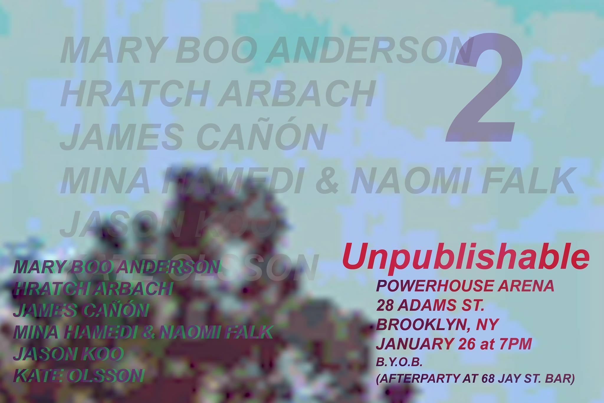 Reading: Unpublishable featuring Mary Boo Anderson, Hratch Arbach, James Cañón, Mina Hamedi & Naomi Falk, Jason Koo, Kate Olsson