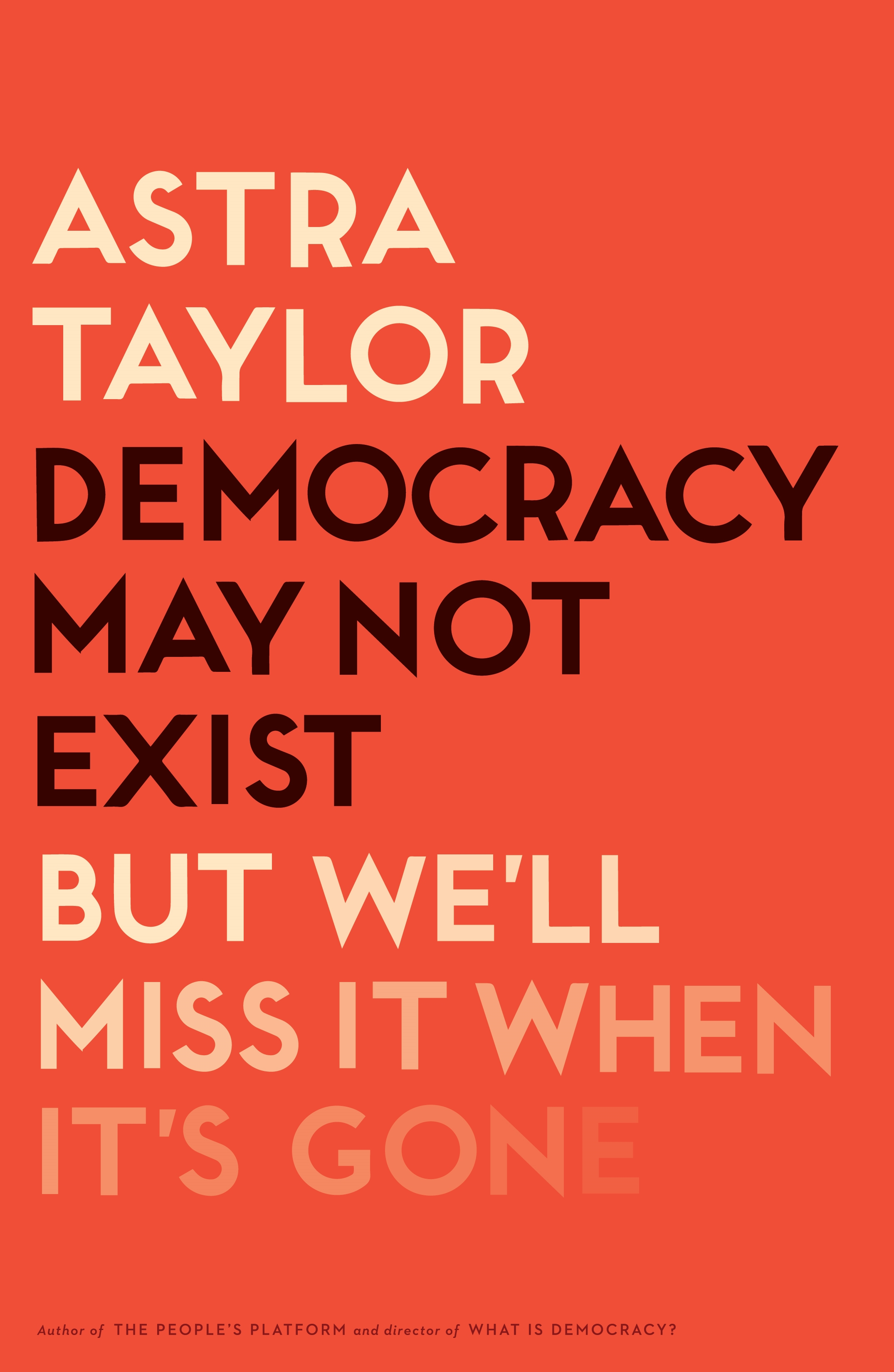 Book Launch: Democracy May Not Exist But We'll Miss It When It's Gone by Astra Taylor