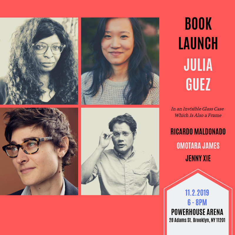 Book Launch: In An Invisible Glass Case Which Is Also A Frame by Julia Guez with special guests Ricardo Maldonado, Omotara James and Jenny Xie