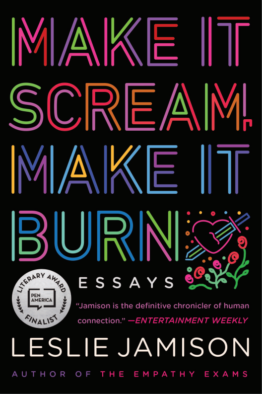 Virtual Paperback Launch: Make It Scream, Make It Burn by Leslie Jamison with Lynn Steger Strong, Gregory Pardlo, Andre Perry and Esmé Weijun Wang