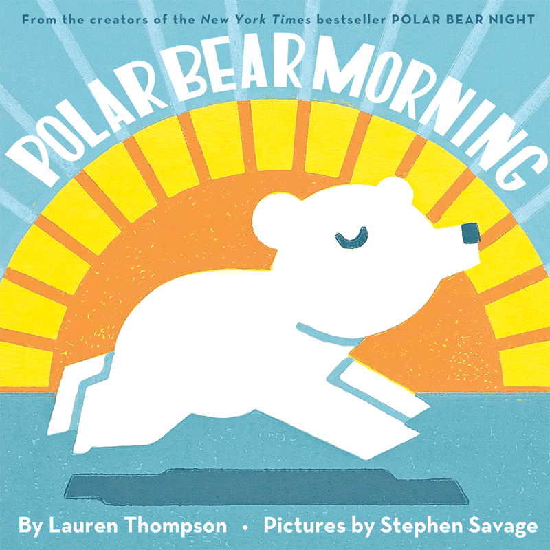 Story Time: Polar Bear Morning by Lauren Thompson, illustrated by Stephen Savage