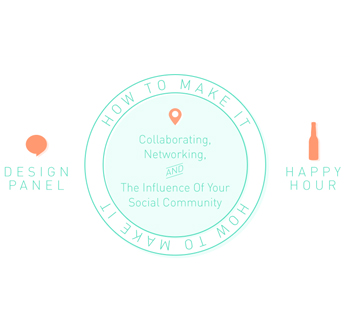 Design Panel & Happy Hour: How To Make It Collaborating, Networking, & The Influence of Your Social Community