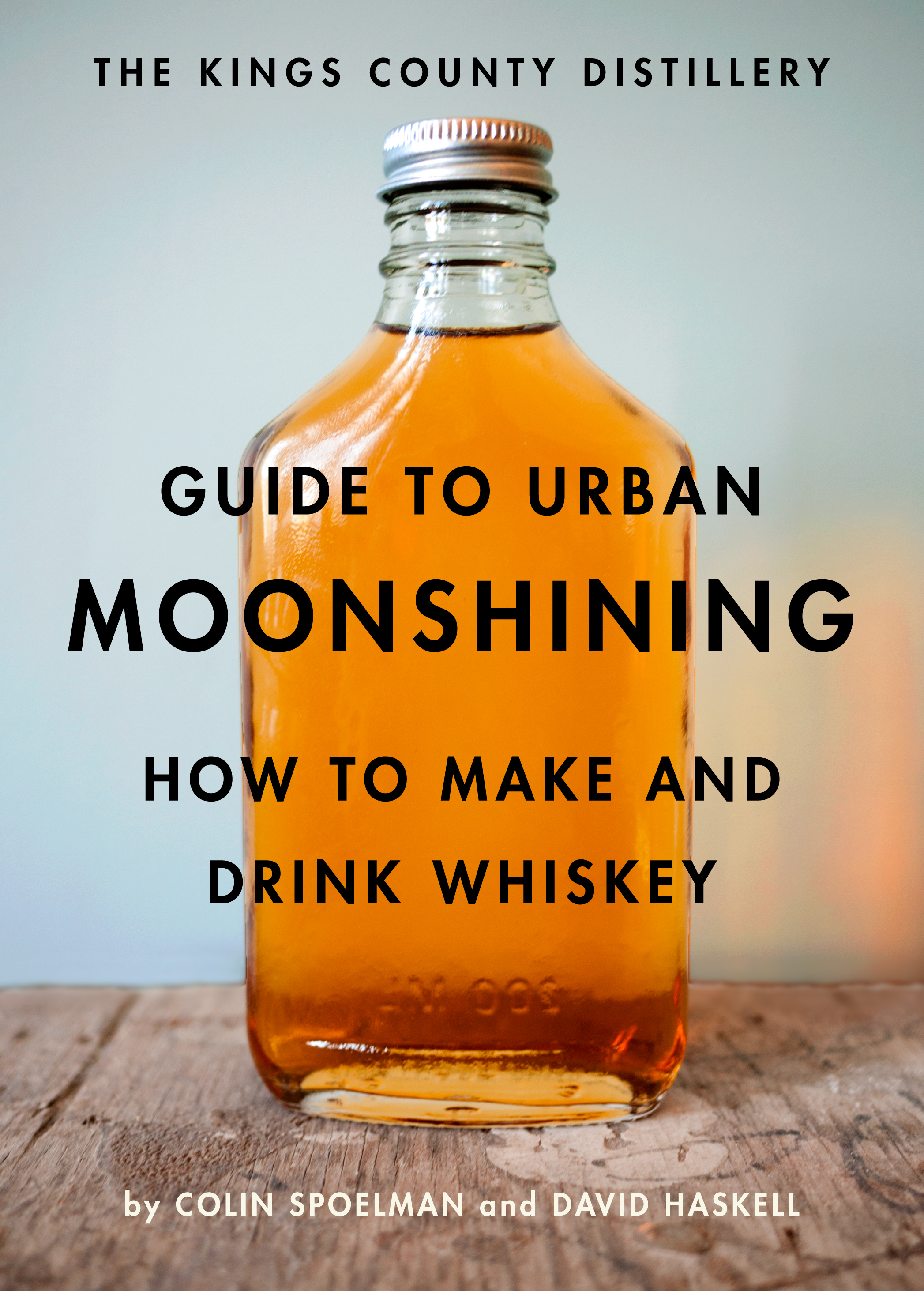 Book Launch: The Kings County Distillery Guide to Urban Moonshining by Colin Spoelman and David Haskell