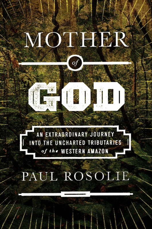 Book Launch: Mother of God by Paul Rosolie, with editor Michael Signorelli