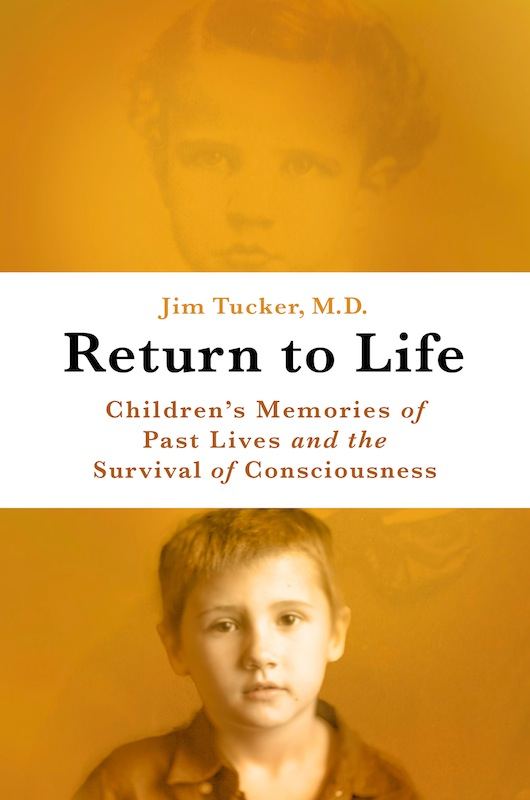 The Science of Reincarnation: Return to Life by Jim B. Tucker, MD, with Sharon Guskin