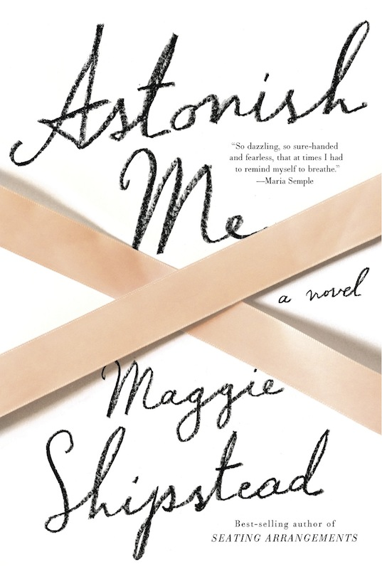Book Launch: Astonish Me by Maggie Shipstead, with Adelle Waldman
