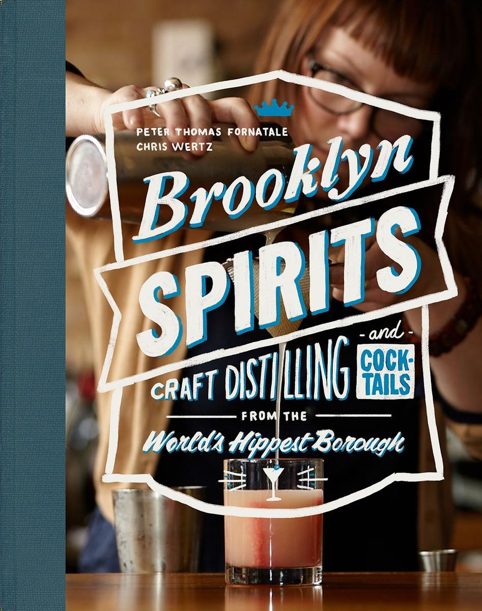 powerHouse Cocktail Book Launch: Brooklyn Spirits by Peter Fornatale & Chris Wertz, with Bridget Firtle & Steve DeAngelo