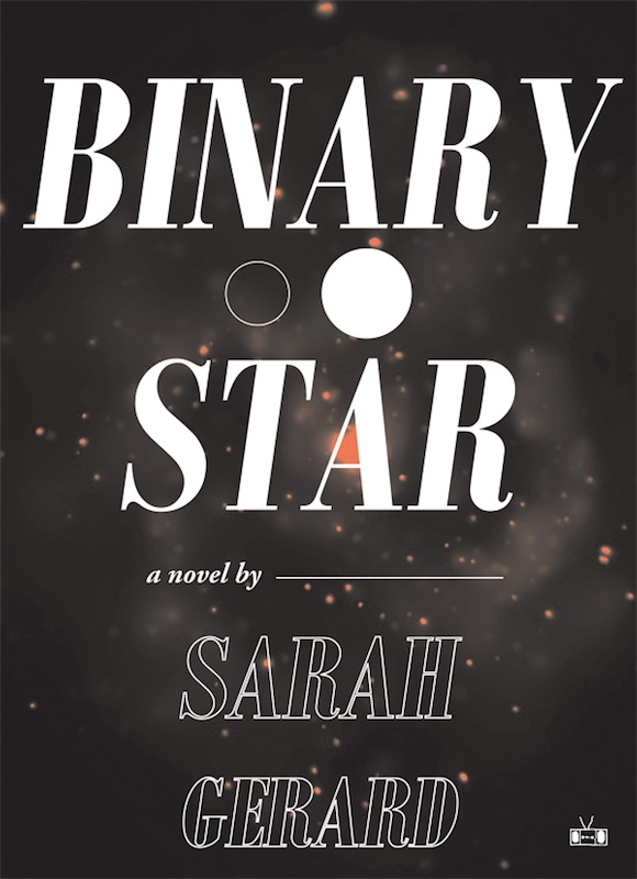 Brooklyn Launch: Binary Star by Sarah Gerard, with Kate Zambreno
