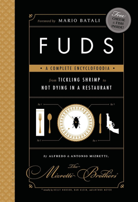 Book Launch: FUDS: A Complete Encyclofoodia from Tickling Shrimp to Not Dying in a Restaurant by Kelly Hudson, Arthur Meyer, and Dan Klein, moderated by Mike Sacks