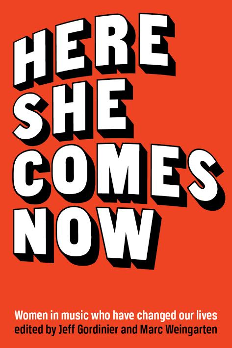 Book Launch: Here She Comes Now: Women in Music Who Have Changed Our Lives edited by Jeff Gordinier and Marc Weingarten