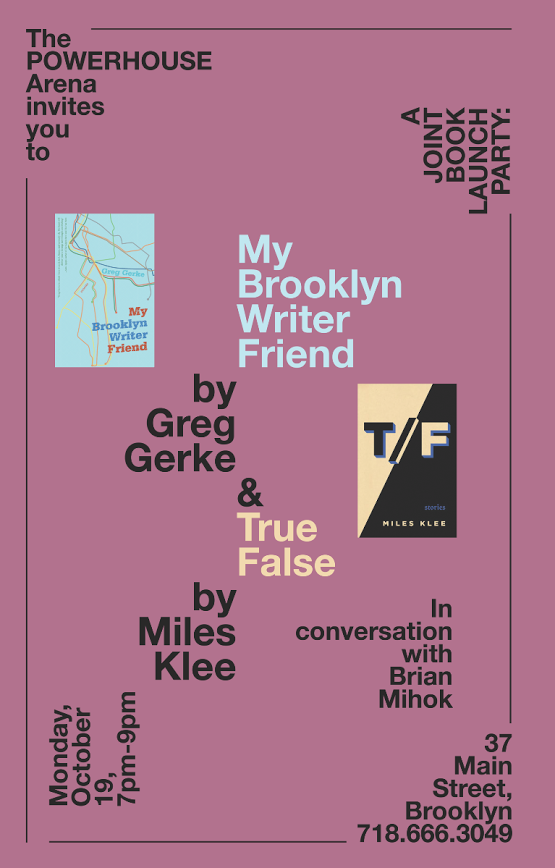 Joint Book Launch: My Brooklyn Writer Friend by Greg Gerke & True False by Miles Klee  In conversation with Brian Mihok