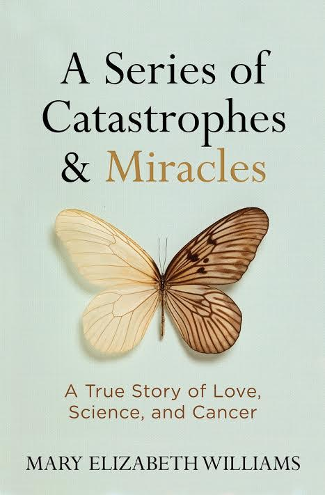 Book Launch: A Series of Catastrophes and Miracles: A True Story of Love, Science, and Cancer by Mary Elizabeth Williams in conversation with Susannah Cahalan
