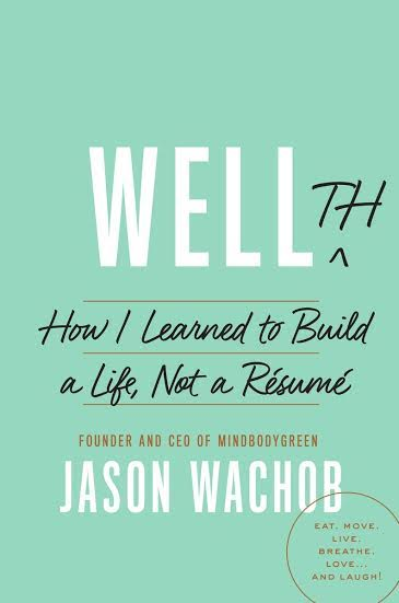 Book Launch: WELLTH: How I Learned to Build a Life, Not a Resume by Jason Wachob