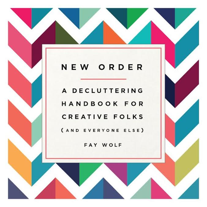 Book Launch: NEW ORDER: A Decluttering Handbook for Creative Folks (and Everyone Else) by Fay Wolf