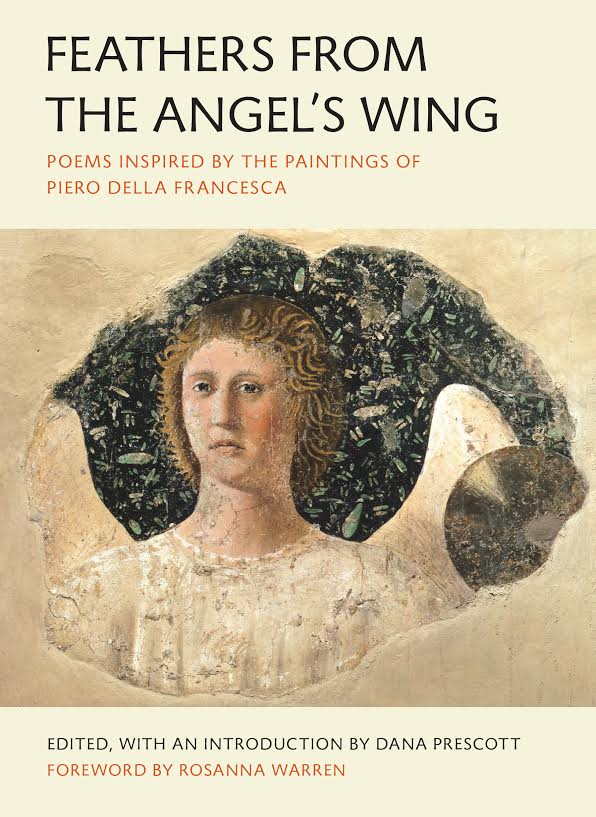 Book Launch: Feathers from the Angel's Wing: Poems Inspired by the Paintings of Piero della Francesca edited by Dana Prescott with poets  Judith Baumel, Dave King, Karl Kirchwey, Honor Moore, Rosanna Warren, Mark Wunderlich, and Monica Youn