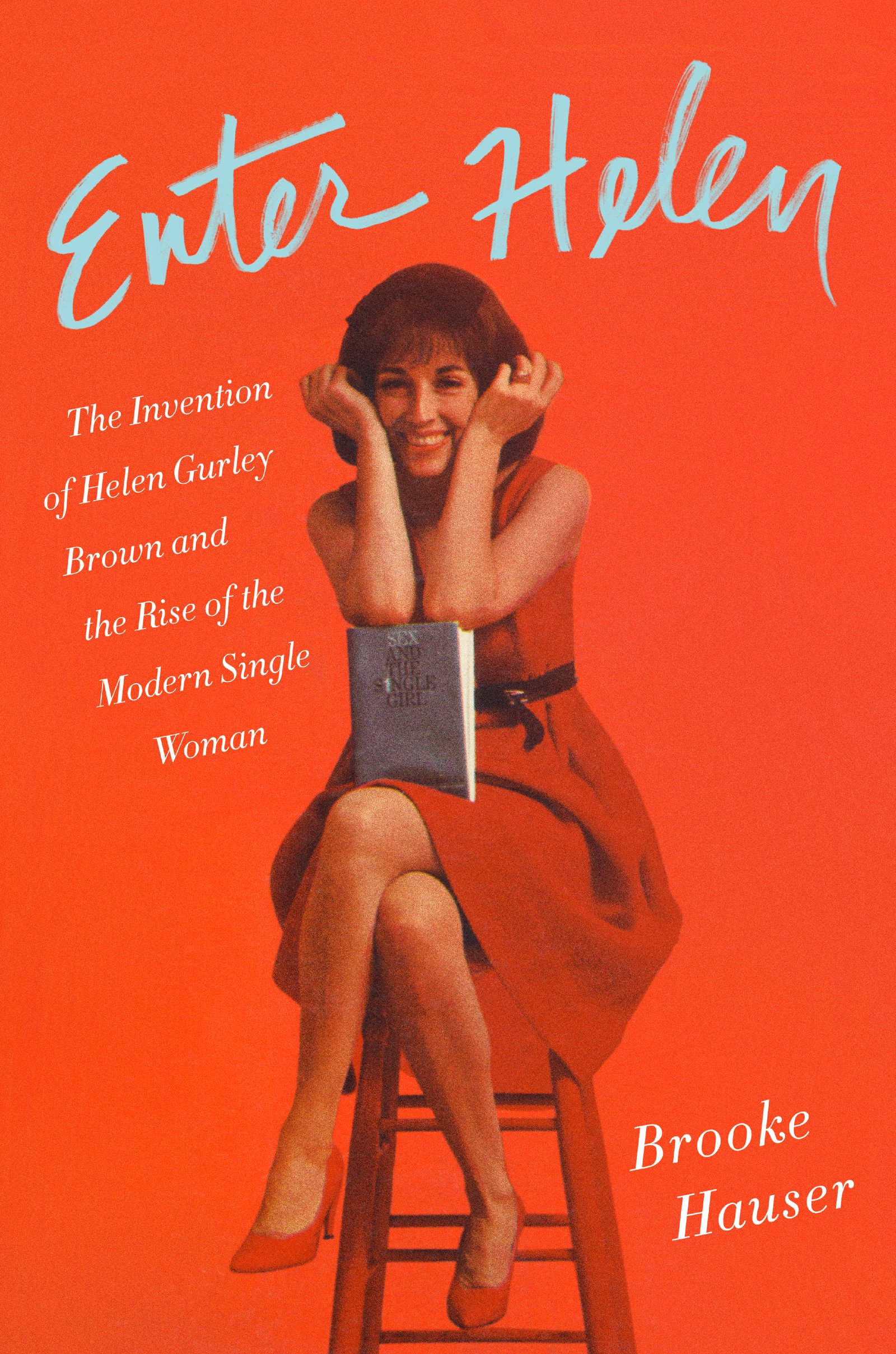 Book Launch: Enter Helen: The Invention of Helen Gurley Brown and the Rise of the Modern Single Woman by Brooke Hauser in conversation with Anna Holmes