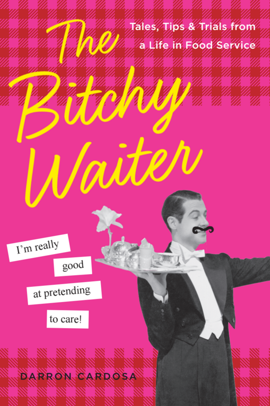 Book Launch: The Bitchy Waiter: Tales, Tips and Trials from a Life in Food Service by Darron Cardosa