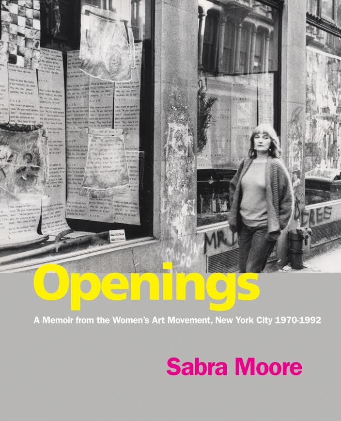 Book Launch: Openings: A Memoir from the Women's Art Movement, New York City 1970 – 1992 by Sabra Moore
