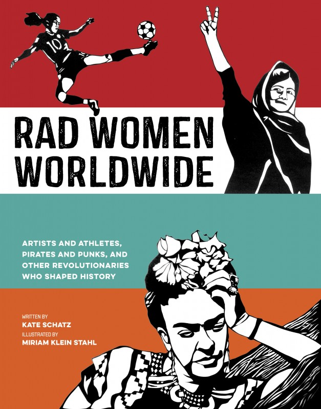 Book Launch: Rad Women Worldwide: Artists and Athletes, Pirates and Punks, and Other Revolutionaries Who Shaped History by Kate Schatz with illustrator Miriam Klein Stahl