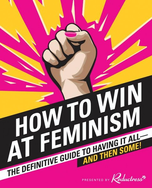 Book Launch: How to Win at Feminism: The Definitive Guide to Having it All--And Then Some! with Reductress contributors Anna Drezen, Elizabeth Newell, & Sarah Pappalardo