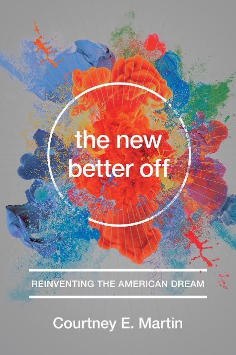 Book Launch: The New Better Off by Courtney E. Martin in discussion with Andrew Marantz, Chris Roan & many more!