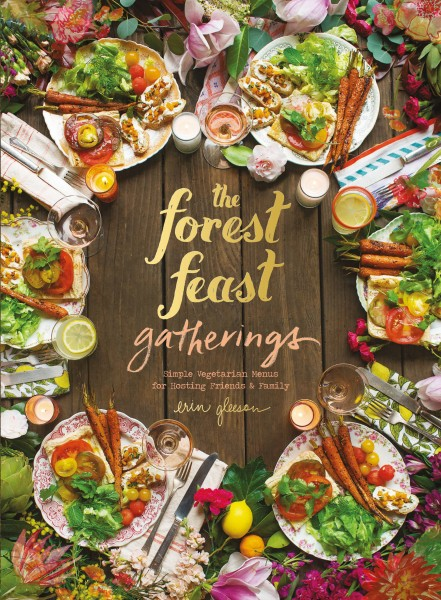 Cookbook Launch: The Forest Feast Gatherings: Simple Vegetarian Menus for Hosting Friends and Family by Erin Gleeson