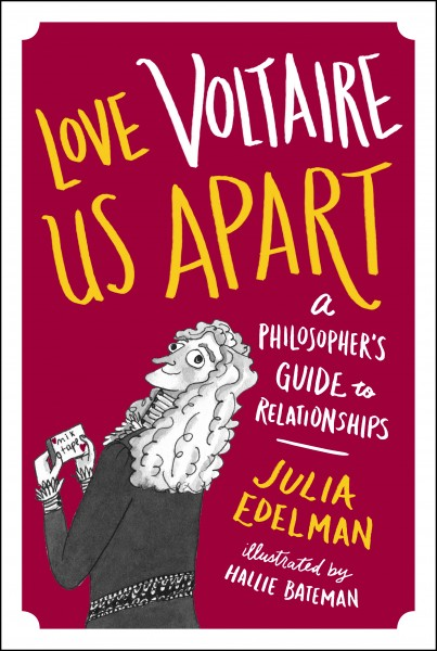 Book Launch: Love Voltaire Us Apart: A Philosopher's Guide to Relationships by Julia Edelman, moderator Scott Rogowsky