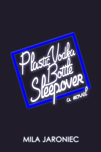 Book Launch: Plastic Vodka Bottle Sleepover by Mila Jaroniec in conversation with Chloe Caldwell