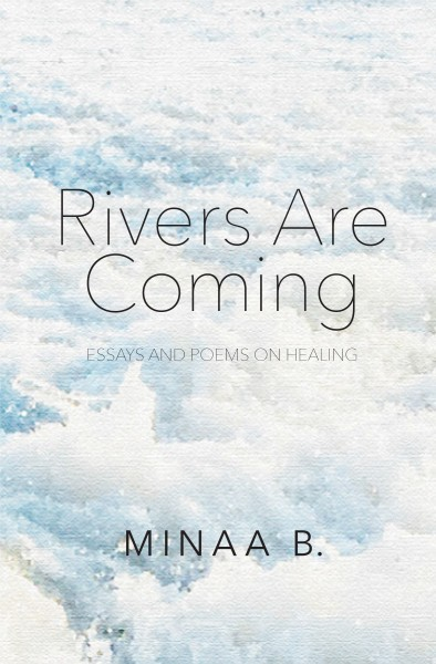 Book Launch: Rivers are Coming: Essays and Poems on Healing by Minaa B.