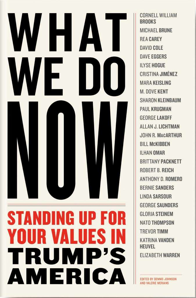 Book Launch: What We Do Now: Standing Up for Your Values in Trump's America edited by Dennis Johnson and Valerie Merians, in conversation with Dove Kent, Brad Lander, and Linda Sarsour