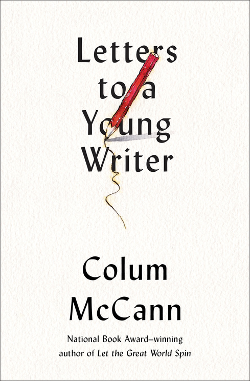 Book Launch: Letters to a Young Writer: Some Practical and Philosophical Advice by Colum McCann