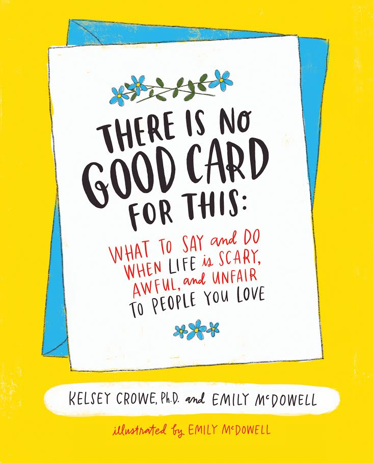Book Launch: There Is No Good Card for This: What To Say and Do When Life Is Scary, Awful, and Unfair to People You Love by Dr. Kelsey Crowe