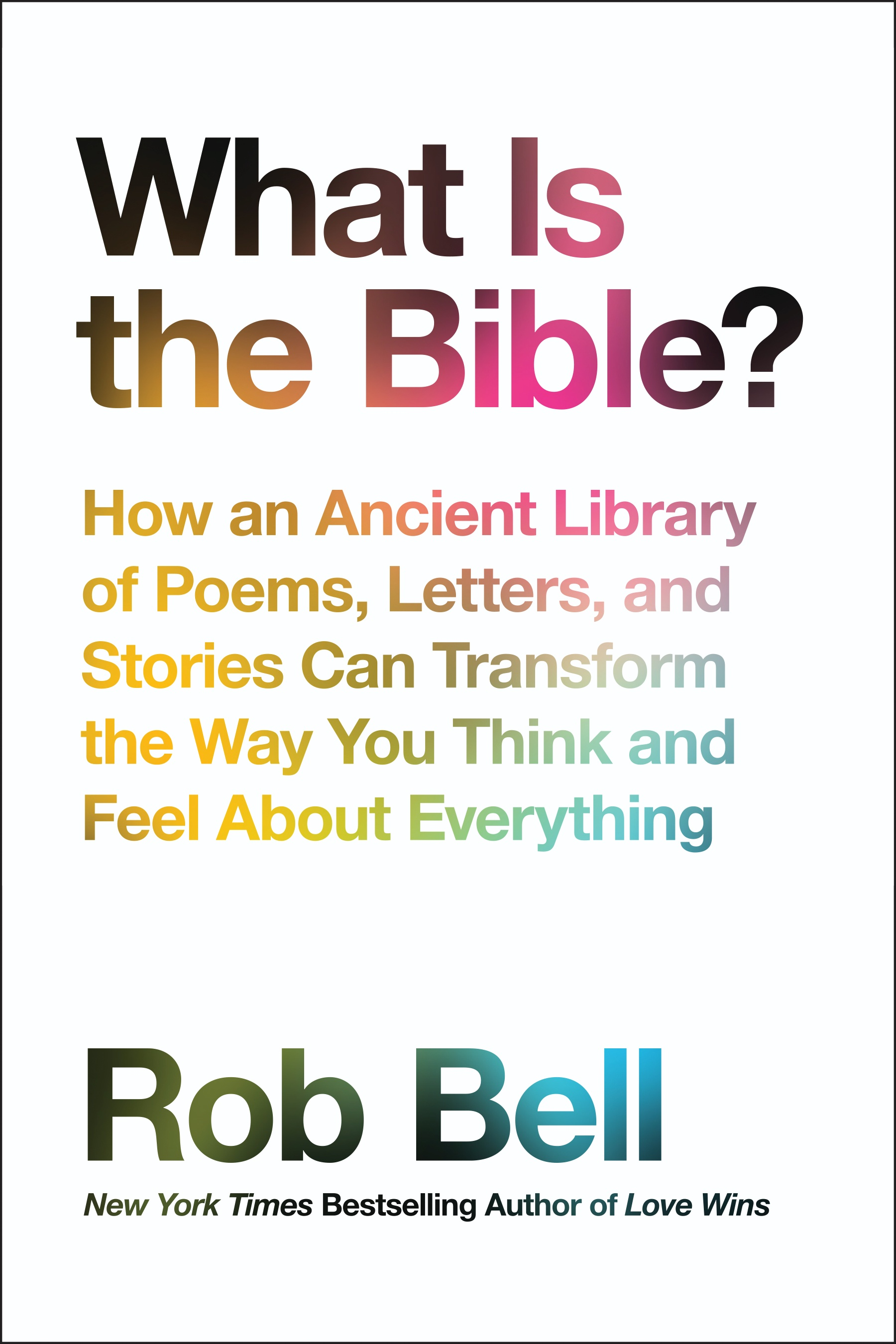 NYC Book Launch: What is the Bible?: How an Ancient Library of Poems, Letters, and Stories Can Transform the Way You Think and Feel About Everything by Rob Bell