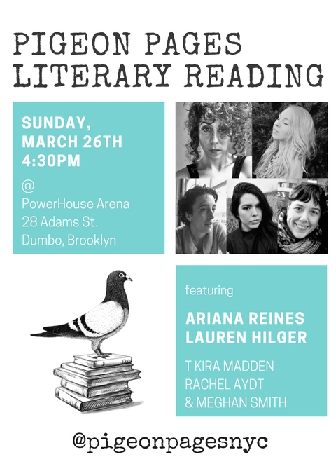 Pigeon Pages Literary Reading: Featuring Ariana Reines, Lauren Hilger, T. Kira Madden, Rachel Aydt & Meghan Smith