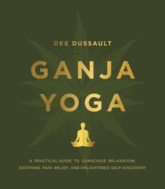 Book Launch: GANJA YOGA: A Practical Guide to Conscious Relaxation, Soothing Pain Relief, and Enlightened Self-Discovery by Dee Dussault