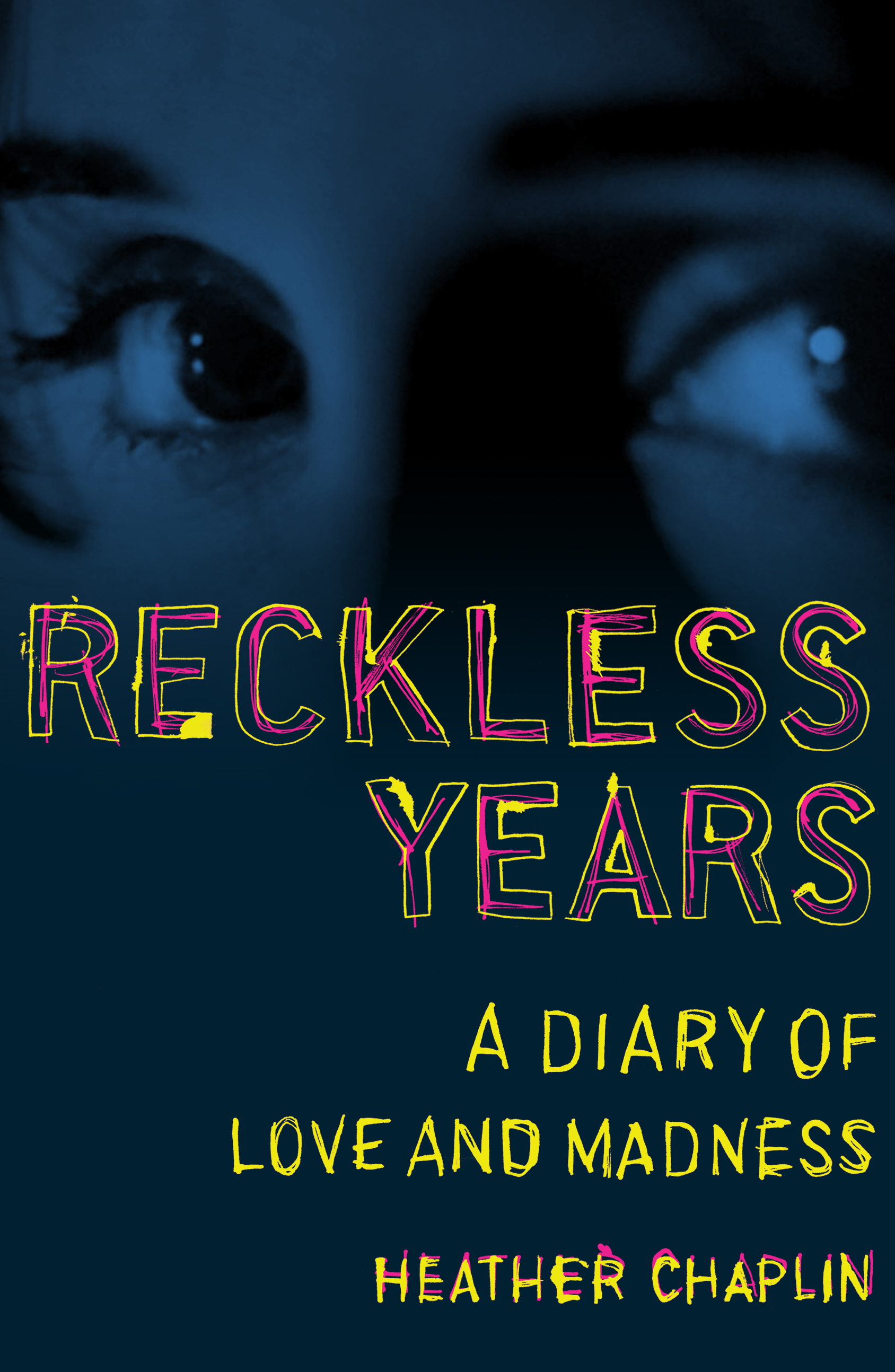 Book Launch: Reckless Years: A Diary of Love and Madness by Heather Chaplin