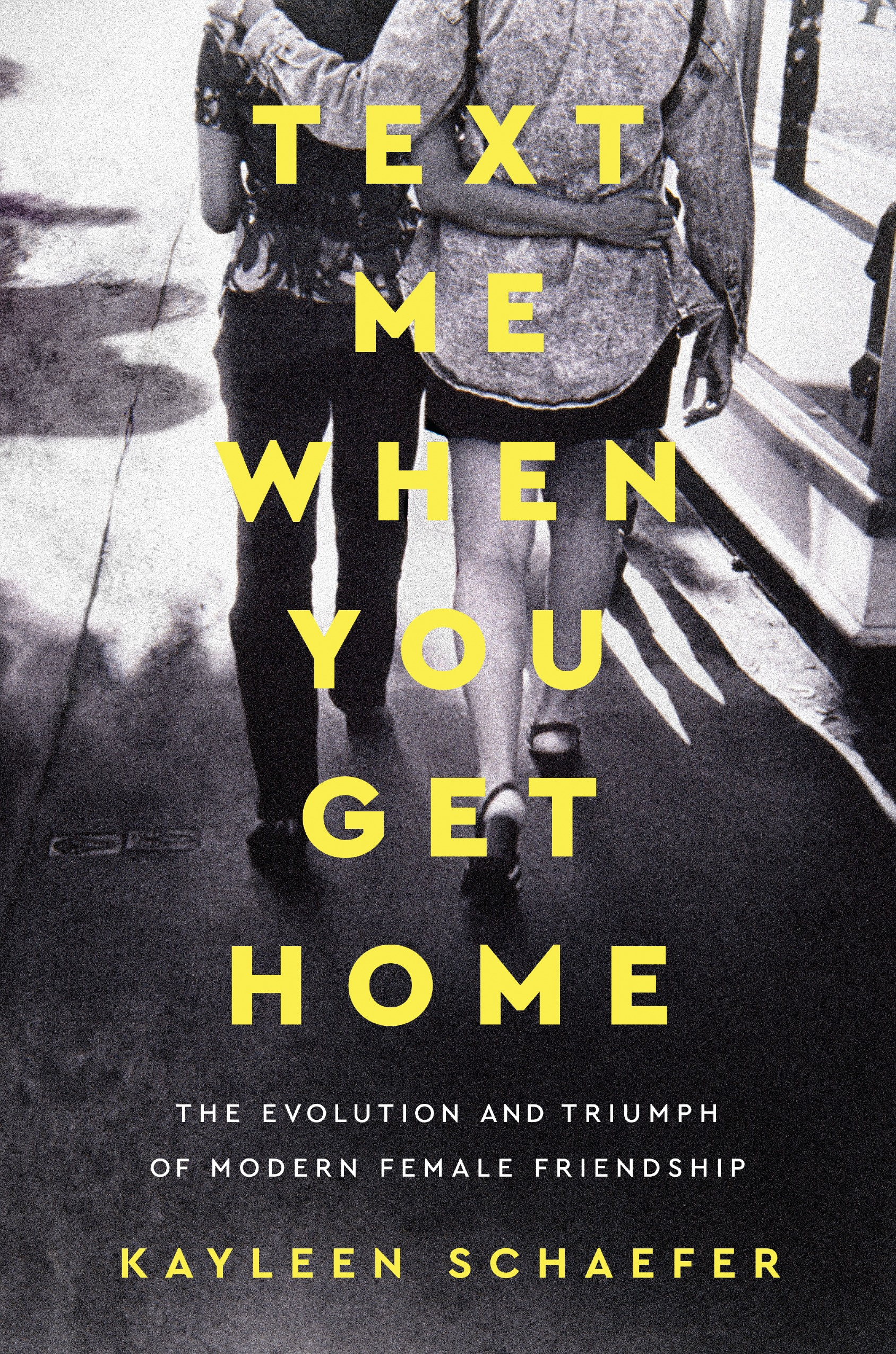 Book Launch: Text Me When You Get Home: The Evolution and Triumph of Modern Female Friendship by Kayleen Schaefer — in conversation w/ Claire Mazur & Erica Cerulo