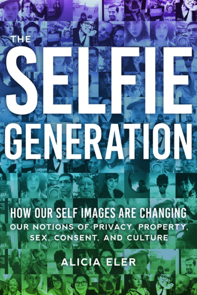 Book Launch: The Selfie Generation: How Our Self-Images Are Changing Our Notions of Privacy, Sex, Consent, and Culture by Alicia Eler — in conversation w/ Svetlana Kitto