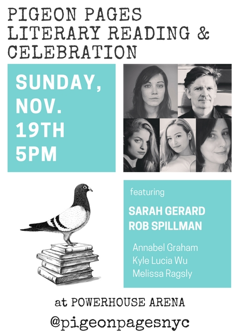 Pigeon Pages Literary Reading: NYC Lit Mag Celebration! Featuring Sarah Gerard, Rob Spillman, Annabel Graham, Melissa Ragsly, & Kyle Lucia Wu