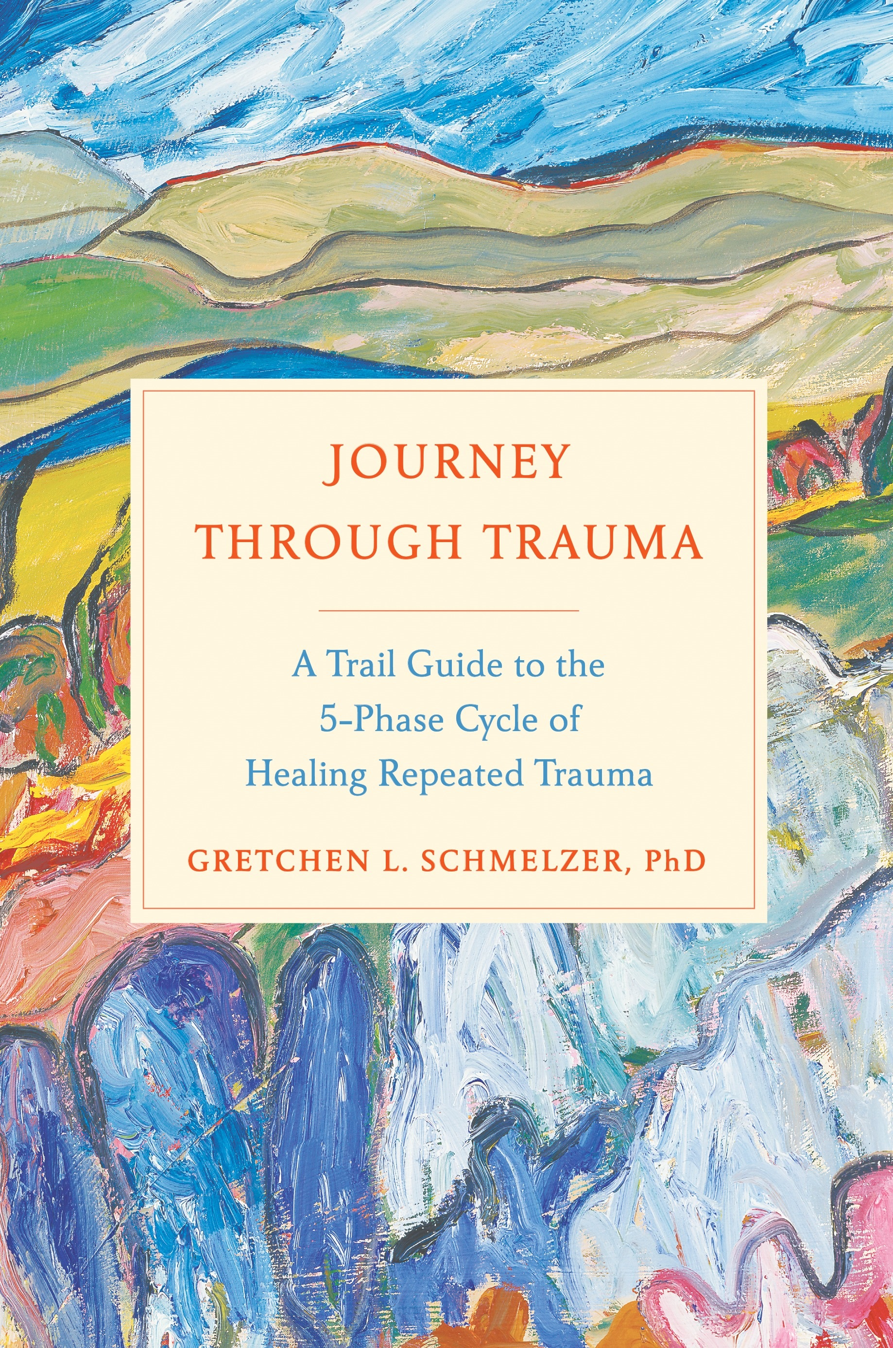Book Launch: Journey Through Trauma: A Trail Guide to the 5-Phase Cycle of Healing Repeated Trauma by Gretchen L. Schmelzer, PhD — in conversation w/ Tracie Gardner