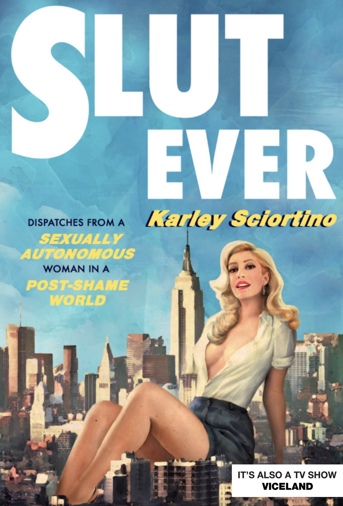 Book Launch: SLUTEVER: Dispatches From a Sexually Autonomous Woman in a Post-Shame World by Karley Sciortino
