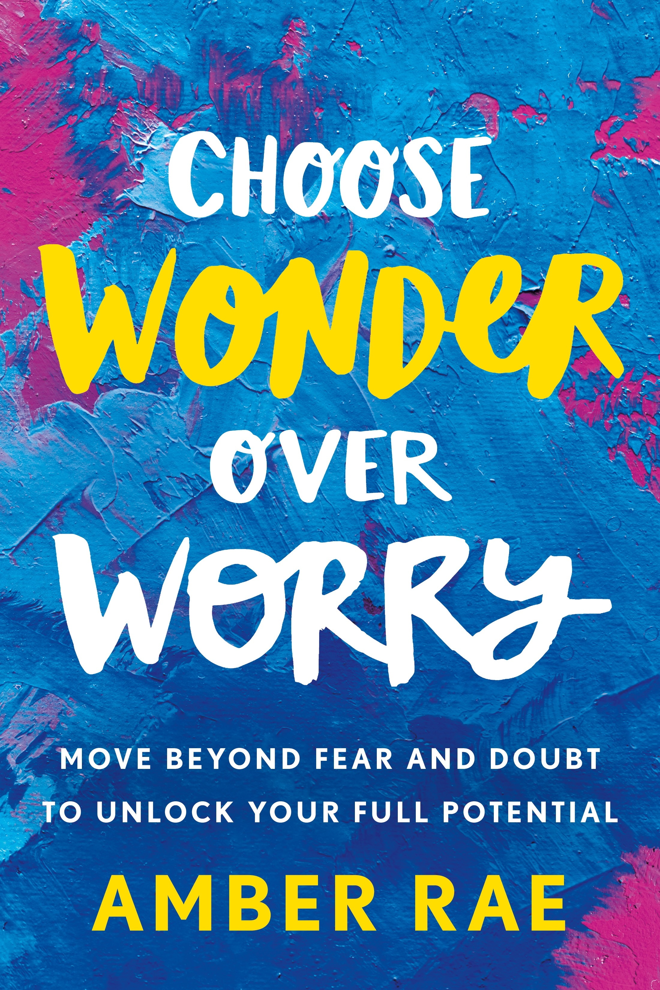 Book Launch: Choose Wonder Over Worry: Move Beyond Fear and Doubt to Unlock Your Full Potential by Amber Rae