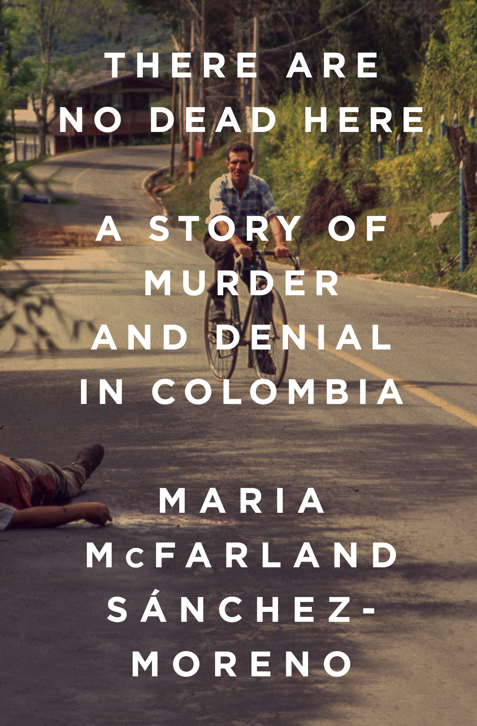 Book Launch: There Are No Dead Here: A Story of Murder and Denial in Colombia by Maria McFarland Sánchez-Moreno