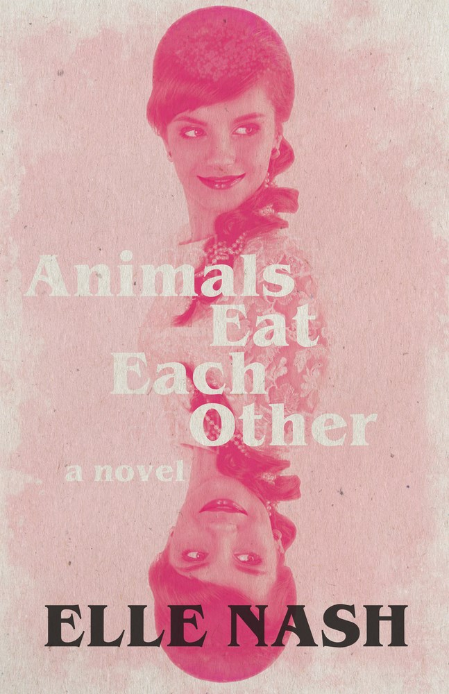 Book Launch & Reading: Animals Eat Each Other by Elle Nash — Readings by Nicola Maye Goldberg & Mila Jaroniec